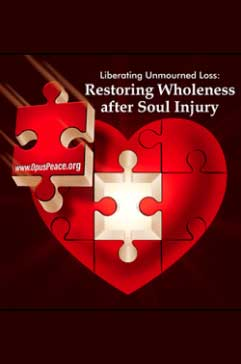 ONLINE-FILM-Liberating-Unmourned-Loss--Restoring-Wholeness-after-Soul-Injury-1-(1)
